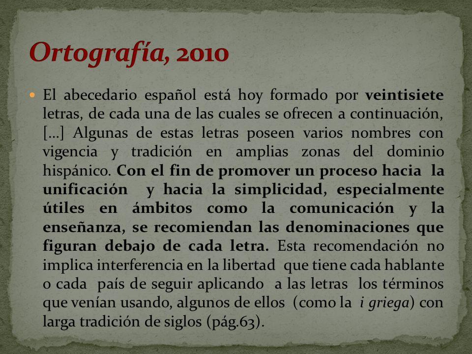 El abecedario español está hoy formado por veintisiete letras, de cada una de las cuales se ofrecen a continuación, […] Algunas de estas letras poseen