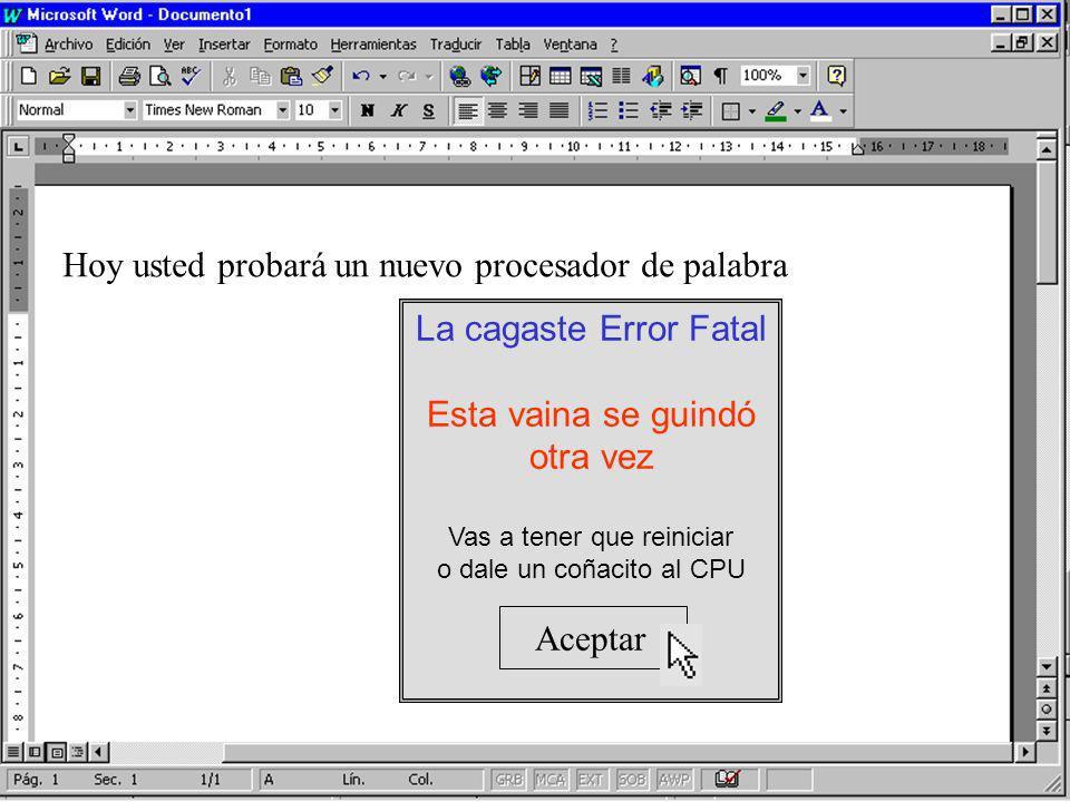 Hoy usted probará un nuevo procesador de palabra La cagaste Error Fatal Esta vaina se guindó otra vez Vas a tener que reiniciar o dale un coñacito al CPU Aceptar