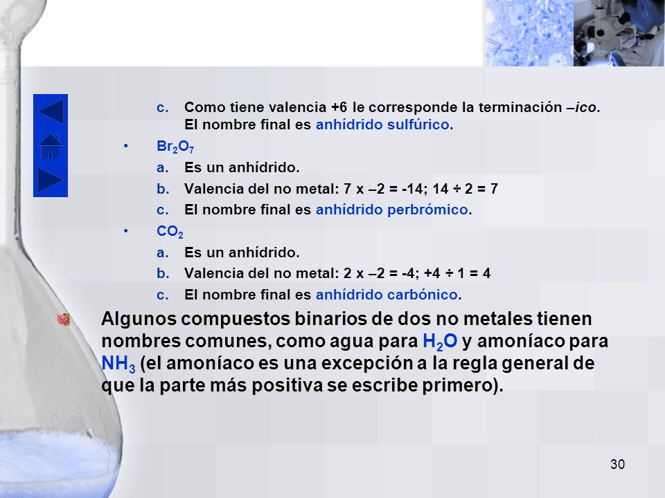 29 Anhídrido bórico Dada la fórmula del anhídrido decir su nombre. –Br 2 O 3 a.Se reconoce que es un anhídrido porque tiene un no metal (el Br) y el o