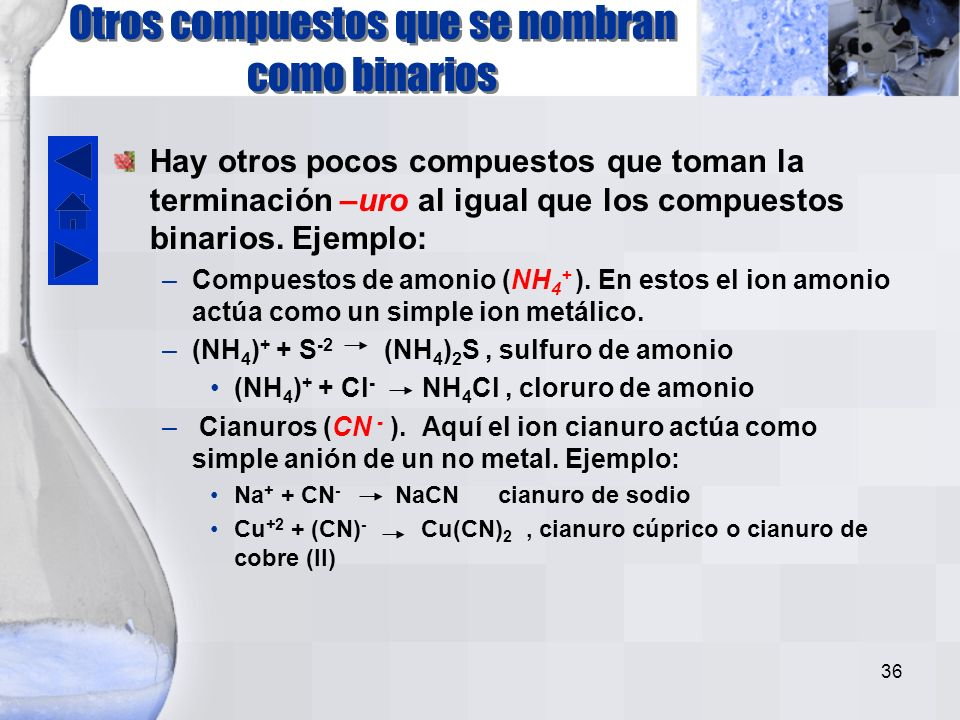 35 FórmulaSistema ClásicoSistema Stock Fe +3 + O –2 Fe 2 O 3 Óxido férricoÓxido de hierro (III) Pt +2 + O –2 Pt 2 O 2 PtOÓxido platinosoÓxido de platino (II) Sn +2 + O –2 Sn 2 O 2 SnOÓxido estannosoÓxido de estaño (II) Cu +2 + Cl –- CuCl 2 Cloruro cúpricoCloruro de cobre (II) Hg +2 + Br –- HgBr 2 Bromuro mercúricoBromuro de mercurio (II) Au +3 + S –2 Au 2 S 3 Sulfuro áuricoSulfuro de oro (III) Ti +4 + P –3 Au 3 P 4 Fosfuro titánicoFosfuro de titanio (IV) Mn +2 + Cl –- MnCl 2 No tieneCloruro de manganeso (II) Ejercicios