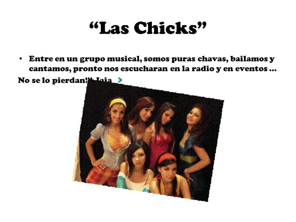 Las Chicks Entre en un grupo musical, somos puras chavas, bailamos y cantamos, pronto nos escucharan en la radio y en eventos … No se lo pierdan!!! Ja
