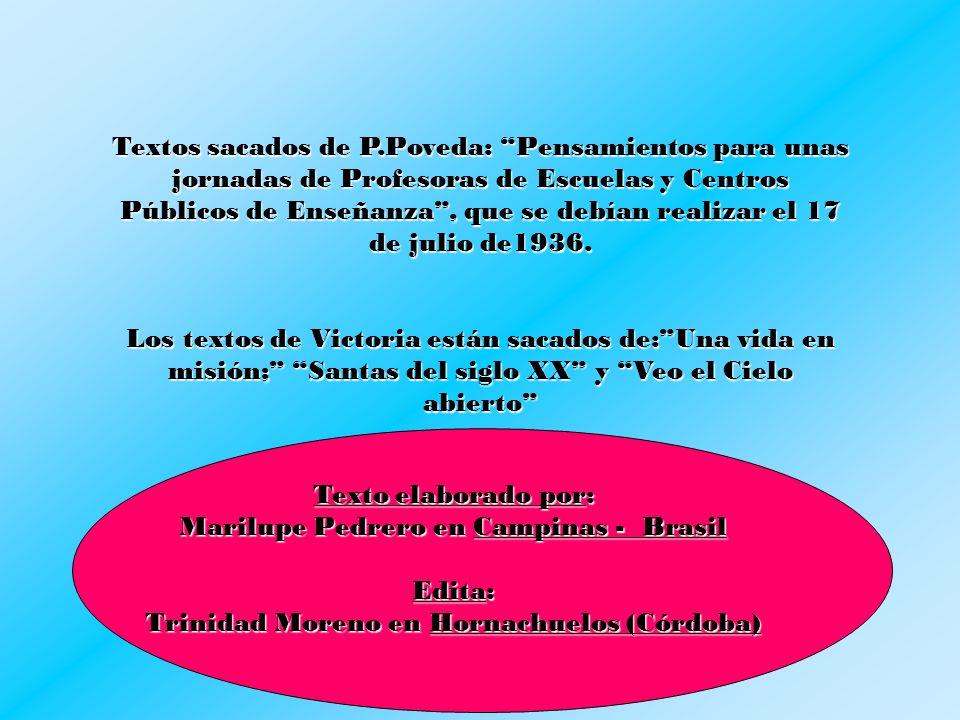 Textos sacados de P.Poveda: Pensamientos para unas jornadas de Profesoras de Escuelas y Centros Públicos de Enseñanza, que se debían realizar el 17 de julio de1936.