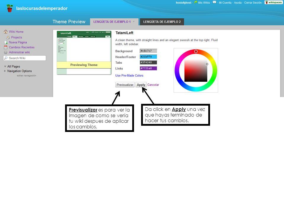 Previsualizar es para ver la imagen de como se vería tu wiki despues de aplicar los cambios. Da click en Apply una vez que hayas terminado de hacer tu