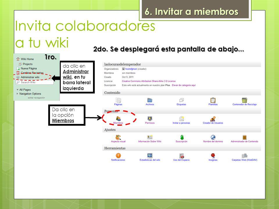 da clic en Administrar wiki, en tu barra lateral izquierda Da clic en la opción Miembros 6. Invitar a miembros 1ro. 2do. Se desplegará esta pantalla d