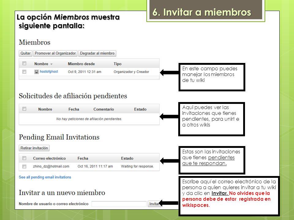 La opción Miembros muestra siguiente pantalla: En este campo puedes manejar los miembros de tu wiki Aqui puedes ver las invitaciones que tienes pendie