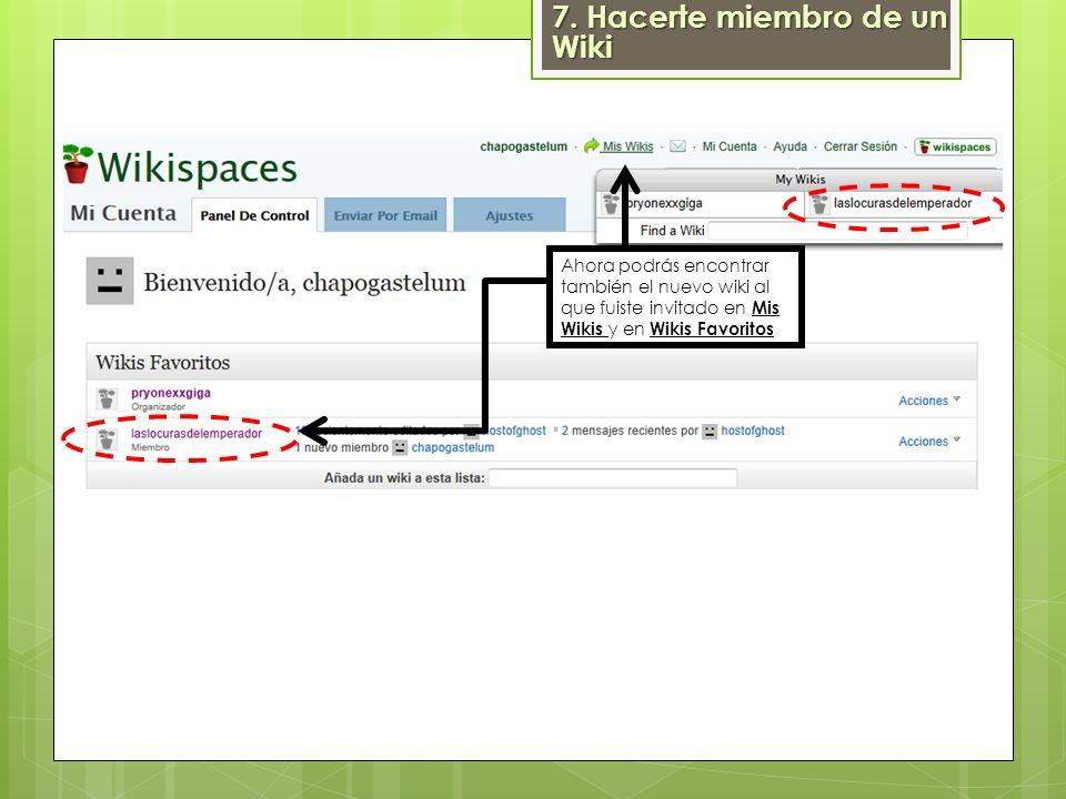 Ahora podrás encontrar también el nuevo wiki al que fuiste invitado en Mis Wikis y en Wikis Favoritos 7. Hacerte miembro de un Wiki
