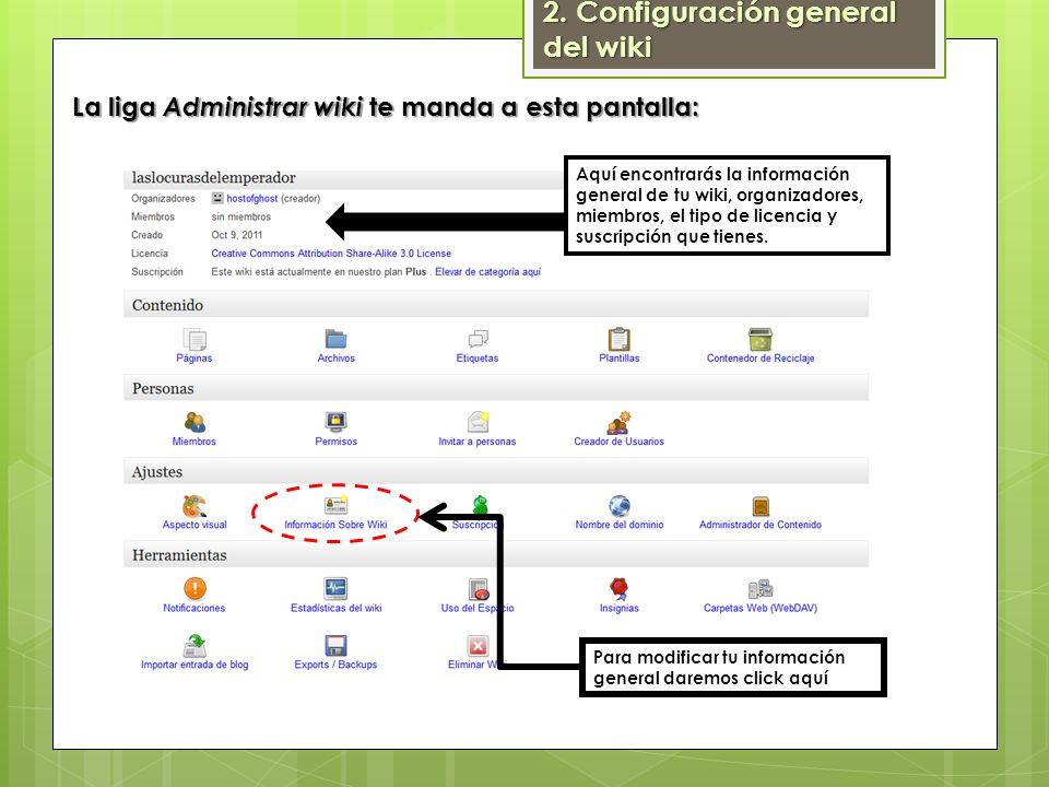 La liga Administrar wiki te manda a esta pantalla: Aquí encontrarás la información general de tu wiki, organizadores, miembros, el tipo de licencia y