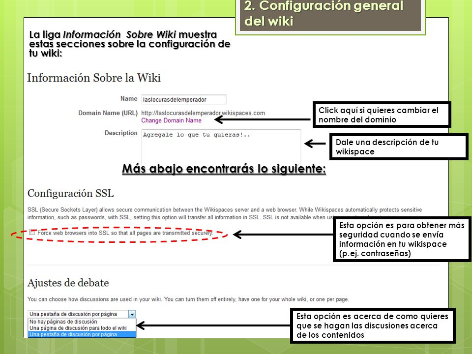 Click aquí si quieres cambiar el nombre del dominio Dale una descripción de tu wikispace Esta opción es para obtener más seguridad cuando se envía inf