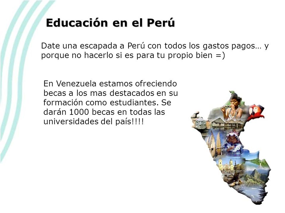 Date una escapada a Perú con todos los gastos pagos… y porque no hacerlo si es para tu propio bien =) Educación en el Perú En Venezuela estamos ofreciendo becas a los mas destacados en su formación como estudiantes.