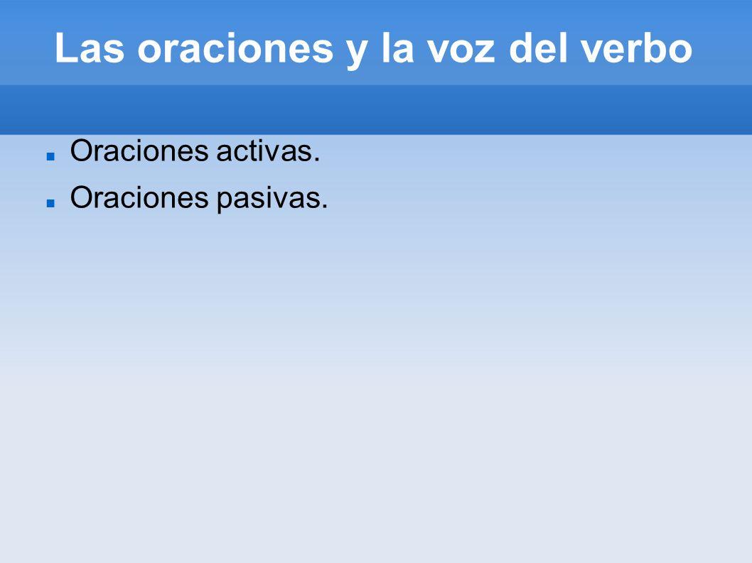 Las oraciones y la voz del verbo Oraciones activas. Oraciones pasivas.