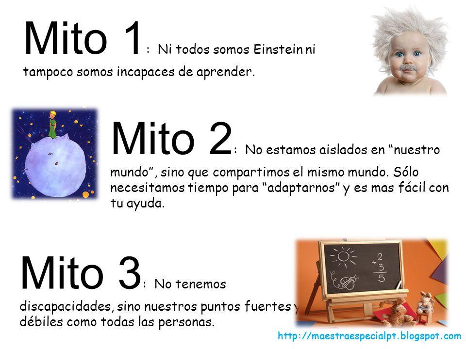 Mito 1 : Ni todos somos Einstein ni tampoco somos incapaces de aprender. Mito 2 : No estamos aislados en nuestro mundo, sino que compartimos el mismo