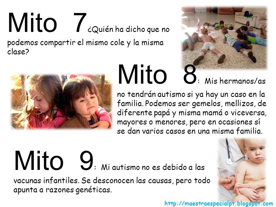 Mito 7 ¿Quién ha dicho que no podemos compartir el mismo cole y la misma clase? Mito 8 : Mis hermanos/as no tendrán autismo si ya hay un caso en la fa