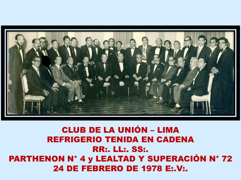 CLUB DE LA UNIÓN – LIMA REFRIGERIO TENIDA DEL 154° ANIVERSARIO 23 DE JUNIO DE 1978 E:.V:. ASISTENTES DE IZQUIERDA A DERECHA.- PARADOS: CARLOS BURRELL,