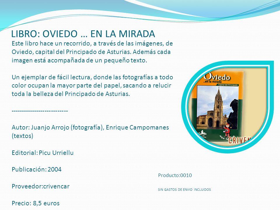 LIBRO: OVIEDO … EN LA MIRADA Este libro hace un recorrido, a través de las imágenes, de Oviedo, capital del Principado de Asturias. Además cada imagen
