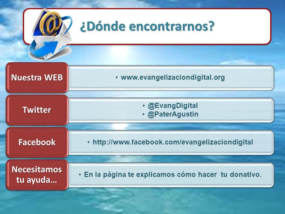 ¿Dónde encontrarnos? www.evangelizaciondigital.org Nuestra WEB @EvangDigital @PaterAgustin Twitter http://www.facebook.com/evangelizaciondigital Faceb