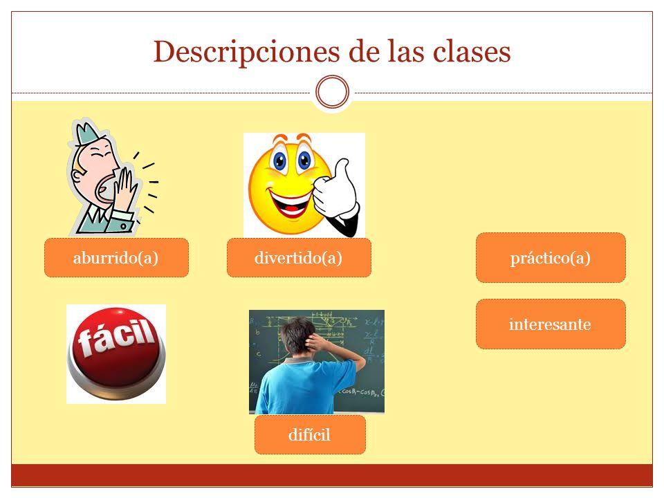 Descripciones de las clases aburrido(a)divertido(a) difícil práctico(a) interesante