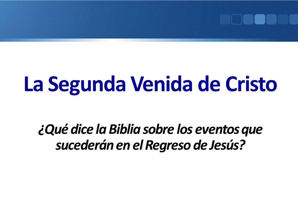 La Segunda Venida de Cristo ¿Qué dice la Biblia sobre los eventos que sucederán en el Regreso de Jesús?