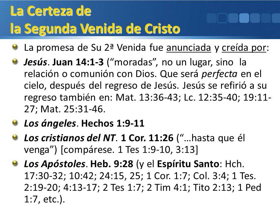 La promesa de Su 2ª Venida fue anunciada y creída por: Jesús. Juan 14:1-3 (moradas, no un lugar, sino la relación o comunión con Dios. Que será perfec