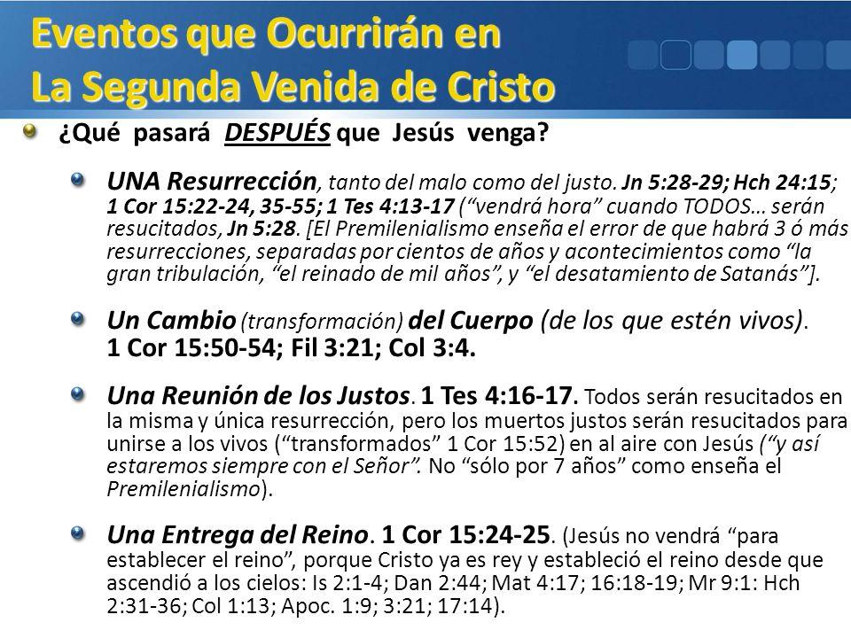 ¿Qué pasará DESPUÉS que Jesús venga? UNA Resurrección, tanto del malo como del justo. Jn 5:28-29; Hch 24:15; 1 Cor 15:22-24, 35-55; 1 Tes 4:13-17 (ven