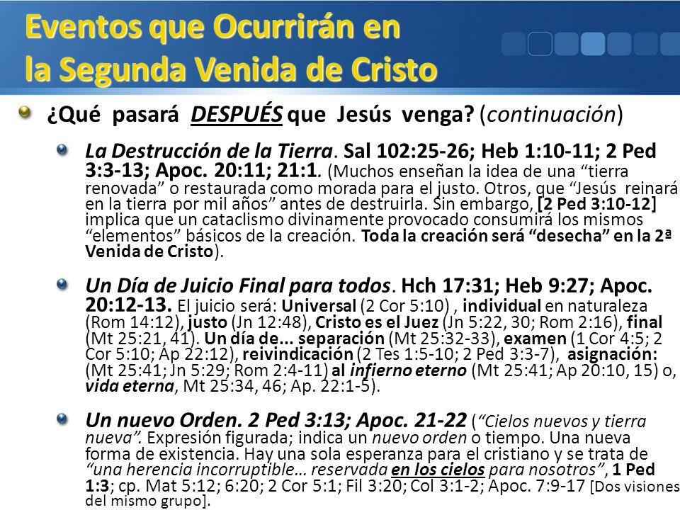 ¿Qué pasará DESPUÉS que Jesús venga? (continuación) La Destrucción de la Tierra. Sal 102:25-26; Heb 1:10-11; 2 Ped 3:3-13; Apoc. 20:11; 21:1. (Muchos