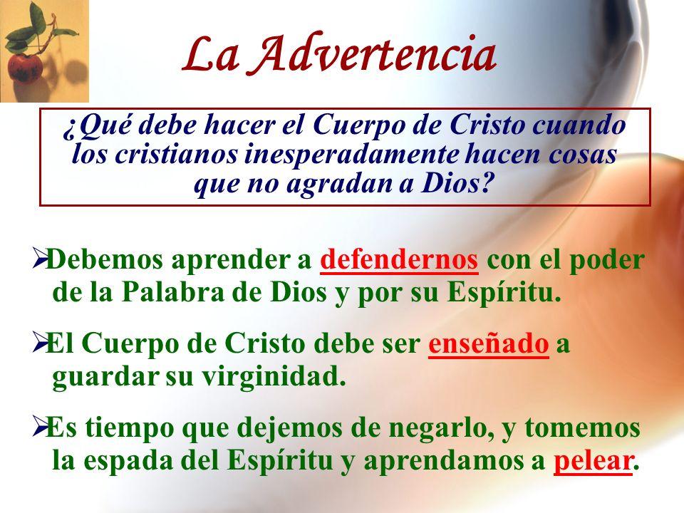 La Advertencia ¿Qué debe hacer el Cuerpo de Cristo cuando los cristianos inesperadamente hacen cosas que no agradan a Dios? Debemos aprender a defende