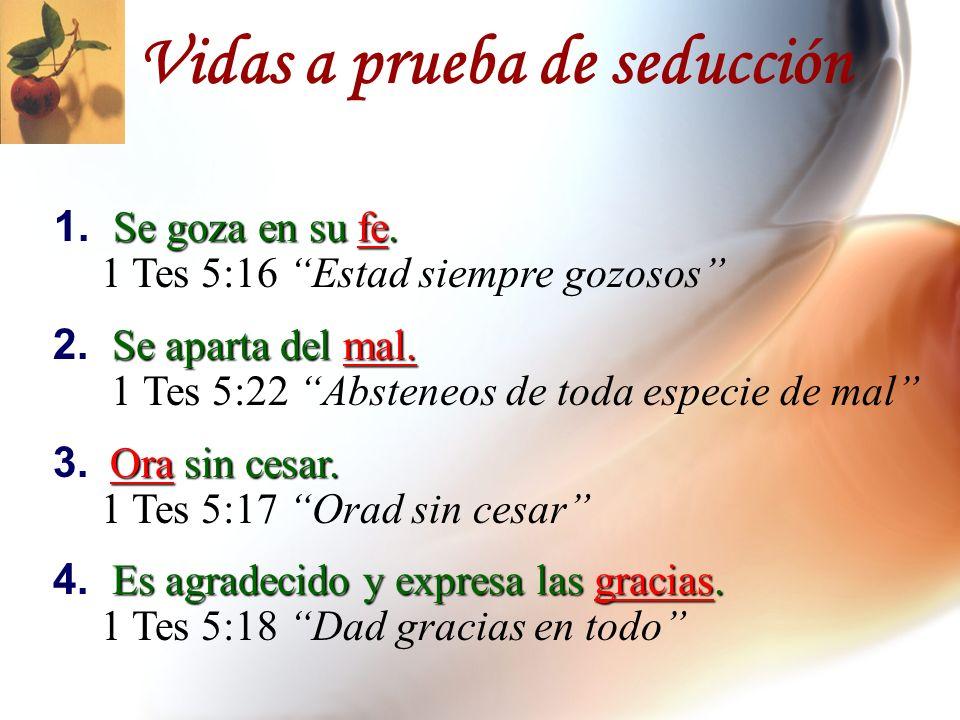Se goza en su fe. 1. Se goza en su fe. 1 Tes 5:16 Estad siempre gozosos Se aparta del mal. 2. Se aparta del mal. 1 Tes 5:22 Absteneos de toda especie