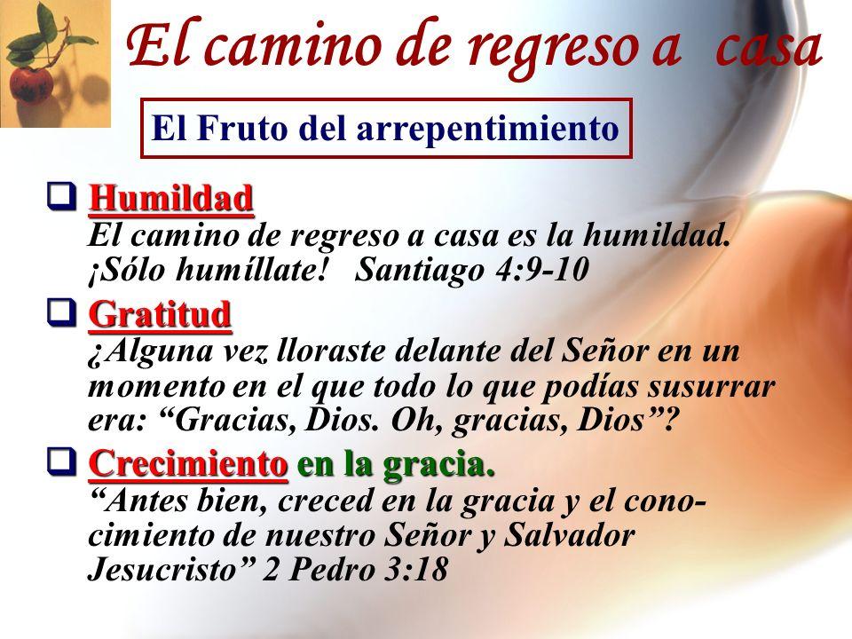 Humildad Humildad El camino de regreso a casa es la humildad. ¡Sólo humíllate! Santiago 4:9-10 Gratitud Gratitud ¿Alguna vez lloraste delante del Seño