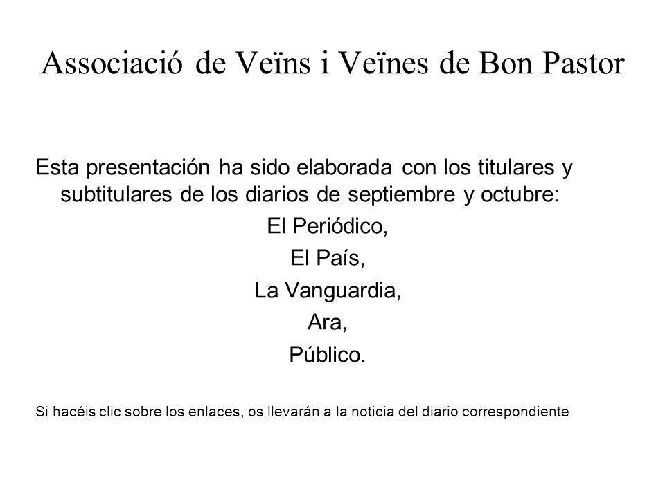 Associació de Veïns i Veïnes de Bon Pastor Esta presentación ha sido elaborada con los titulares y subtitulares de los diarios de septiembre y octubre: El Periódico, El País, La Vanguardia, Ara, Público.