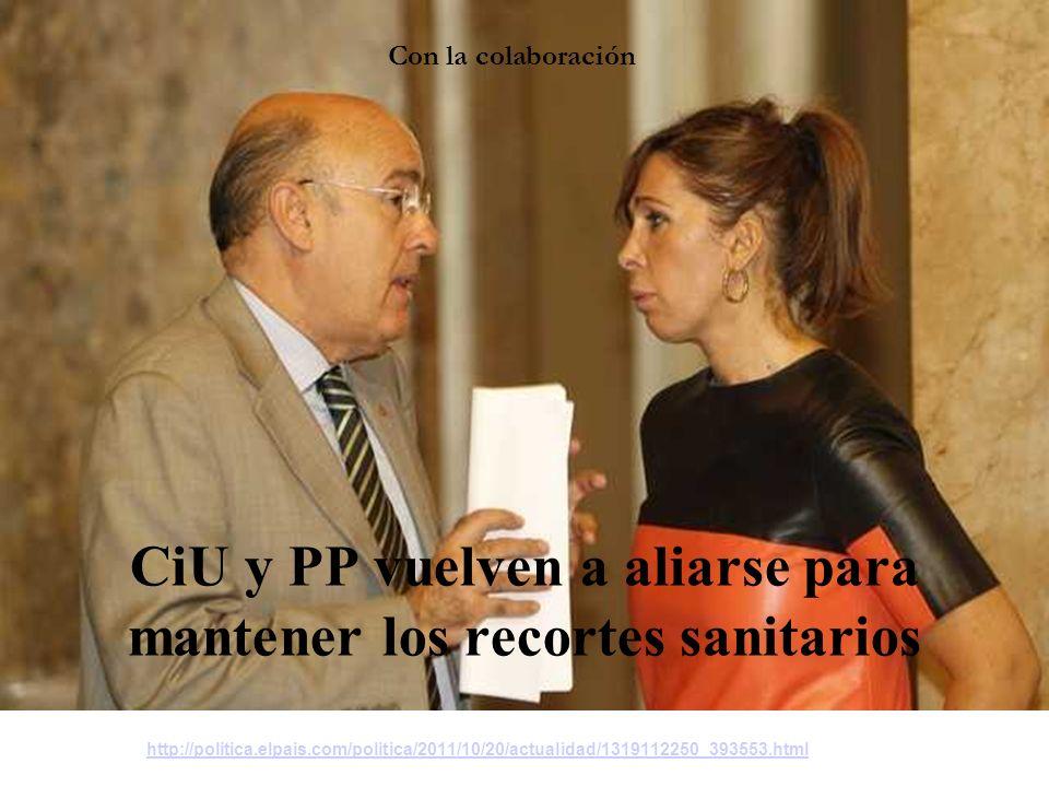 CiU y PP vuelven a aliarse para mantener los recortes sanitarios http://politica.elpais.com/politica/2011/10/20/actualidad/1319112250_393553.html Con la colaboración