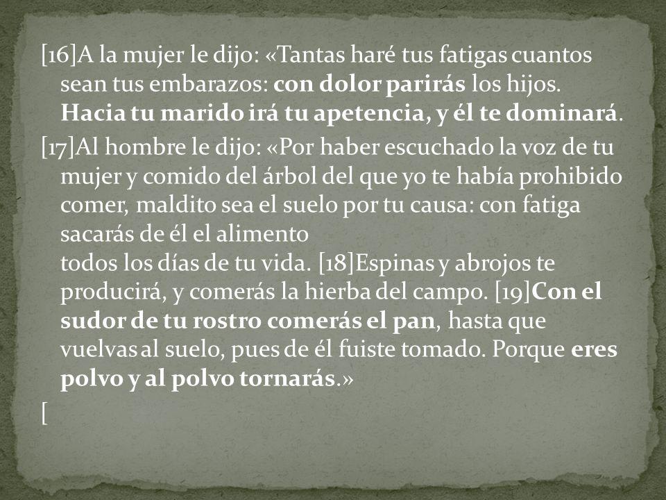 [16]A la mujer le dijo: «Tantas haré tus fatigas cuantos sean tus embarazos: con dolor parirás los hijos.