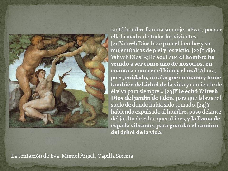 La tentación de Eva, Miguel Ángel, Capilla Sixtina 20]El hombre llamó a su mujer «Eva», por ser ella la madre de todos los vivientes.