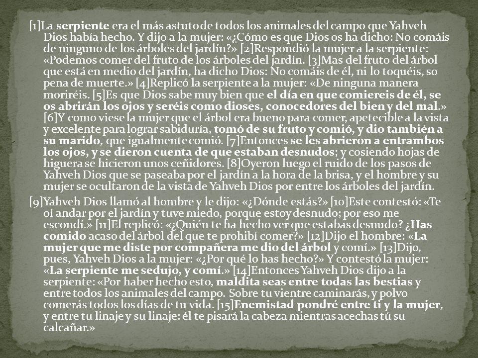 [1]La serpiente era el más astuto de todos los animales del campo que Yahveh Dios había hecho.
