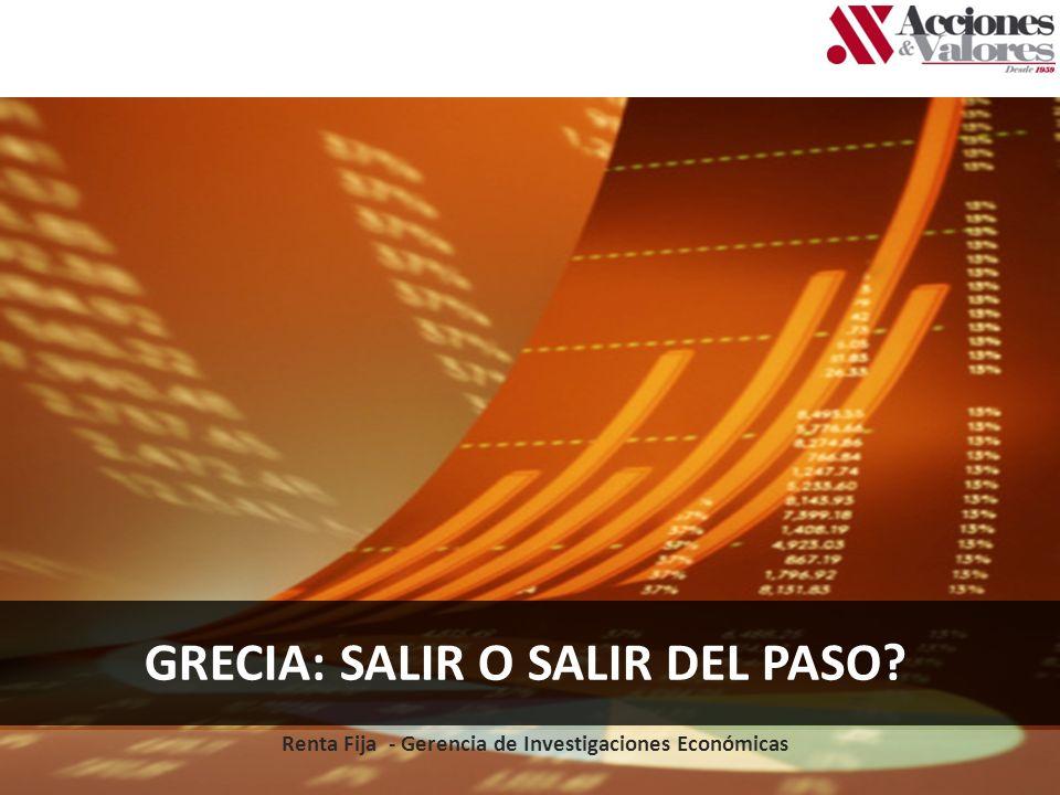 GRECIA: SALIR O SALIR DEL PASO? Renta Fija - Gerencia de Investigaciones Económicas