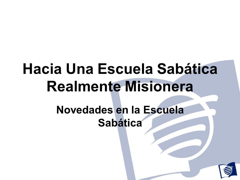 Hacia Una Escuela Sabática Realmente Misionera Novedades en la Escuela Sabática