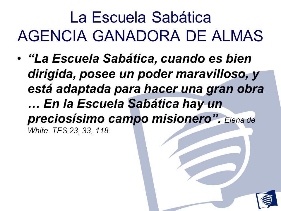 La Escuela Sabática AGENCIA GANADORA DE ALMAS La Escuela Sabática debería ser uno de los instrumentos más grandiosos y más eficaces para traer almas a Cristo.