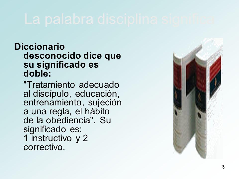 3 La palabra disciplina significa Diccionario desconocido dice que su significado es doble: