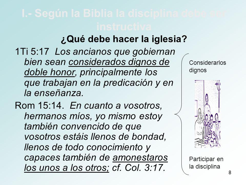 9 I.- Según la Biblia la disciplina debe ser instructiva ¿Qué debe hacer el individuo fiel.