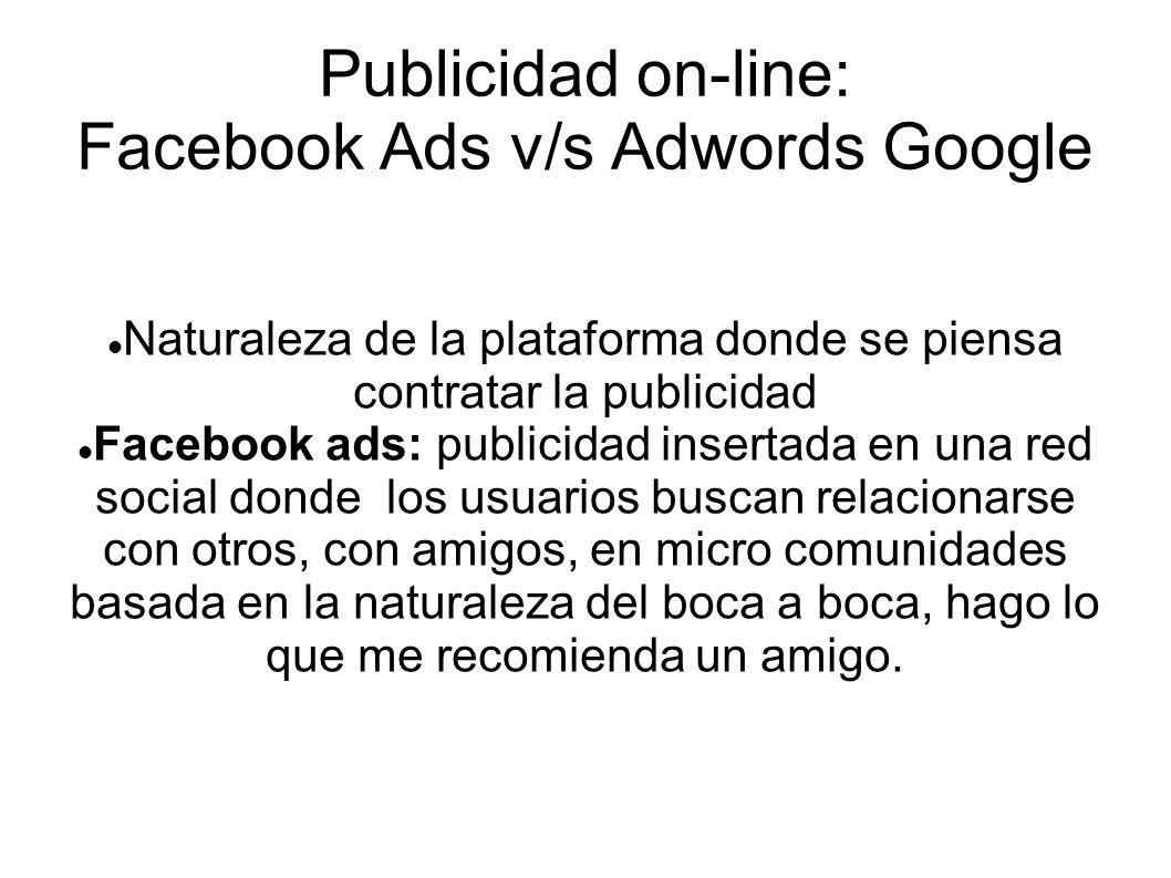 Publicidad on-line: Facebook Ads v/s Adwords Google Naturaleza de la plataforma donde se piensa contratar la publicidad Facebook ads: publicidad inser