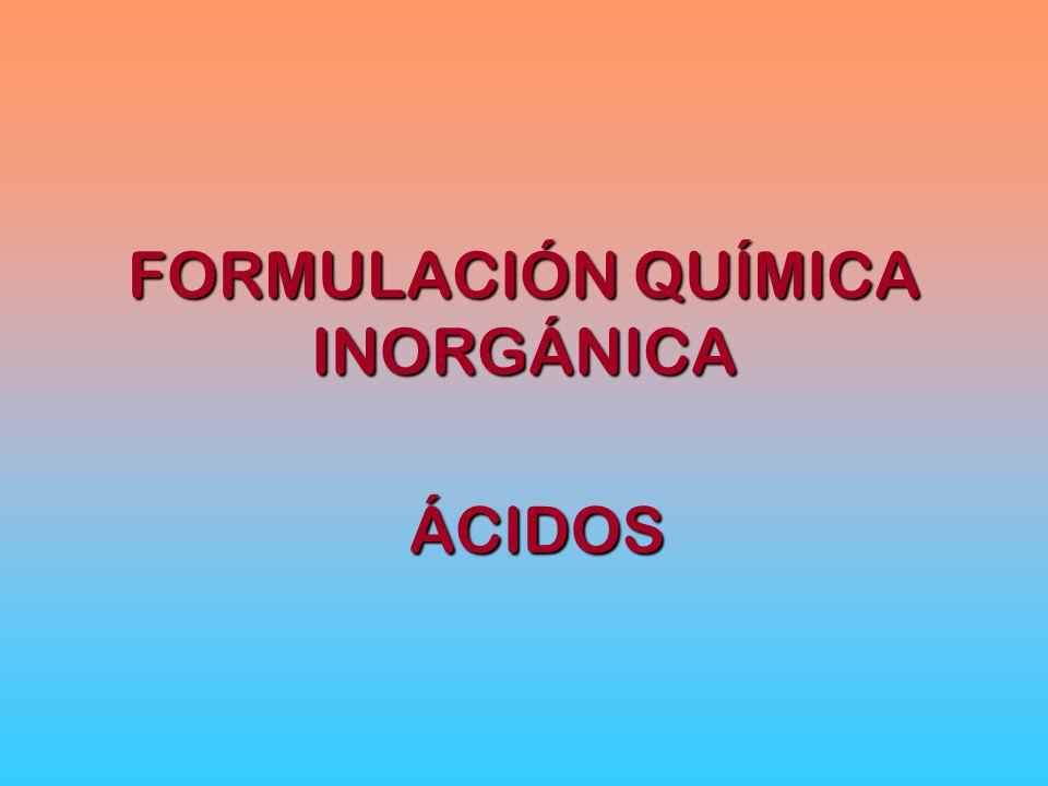 FORMULACIÓN QUÍMICA INORGÁNICA ÁCIDOS