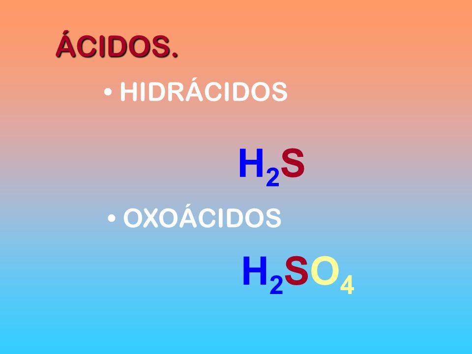ÁCIDOS. HIDRÁCIDOS OXOÁCIDOS H 2 S H 2 SO 4