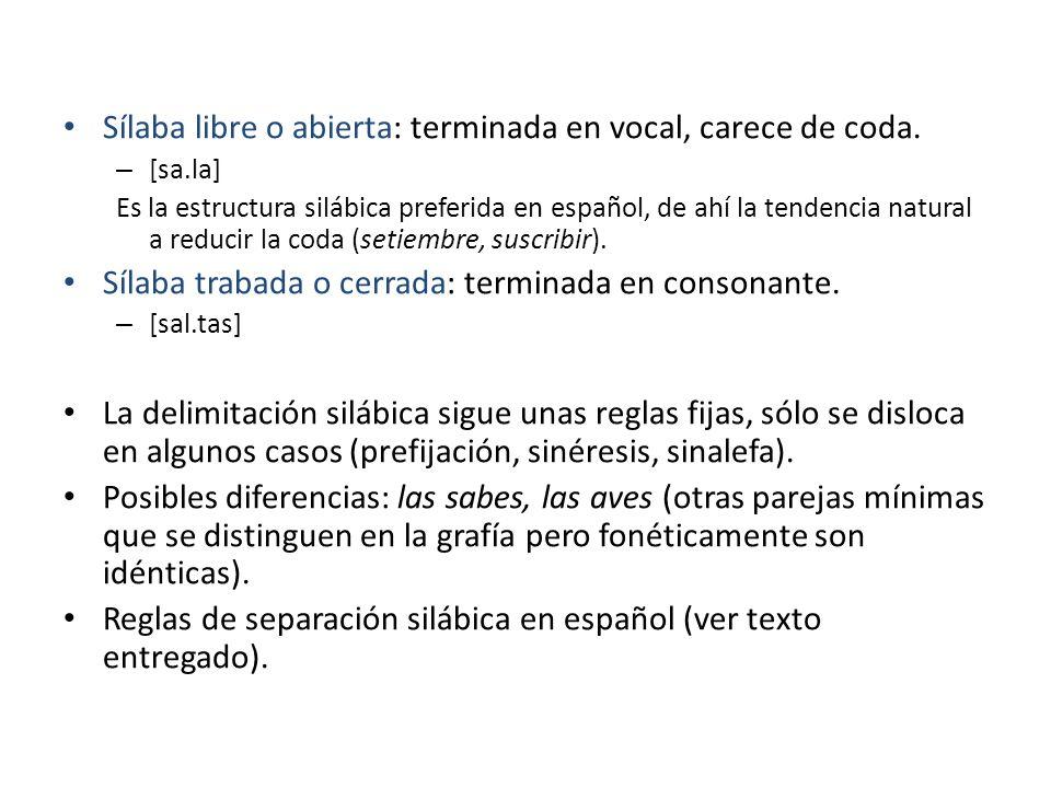 Sílaba libre o abierta: terminada en vocal, carece de coda. – [sa.la] Es la estructura silábica preferida en español, de ahí la tendencia natural a re