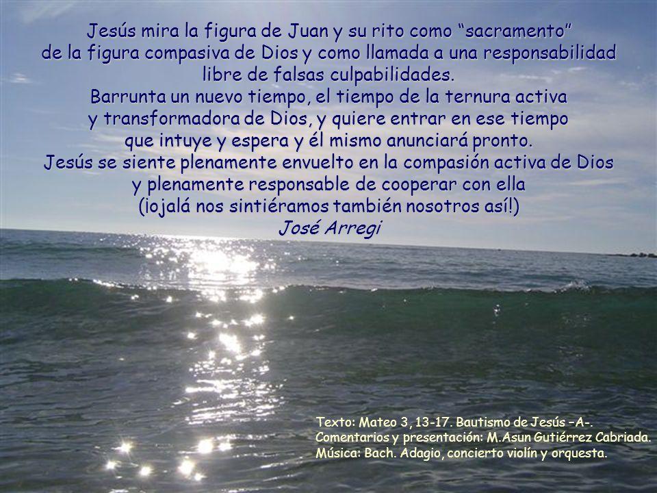 Jesús mira la figura de Juan y su rito como sacramento de la figura compasiva de Dios y como llamada a una responsabilidad libre de falsas culpabilidades.