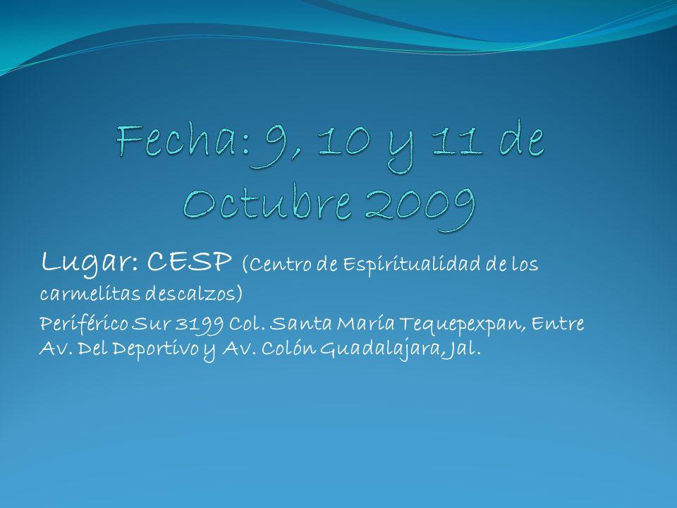 Lugar: CESP (Centro de Espiritualidad de los carmelitas descalzos) Periférico Sur 3199 Col.