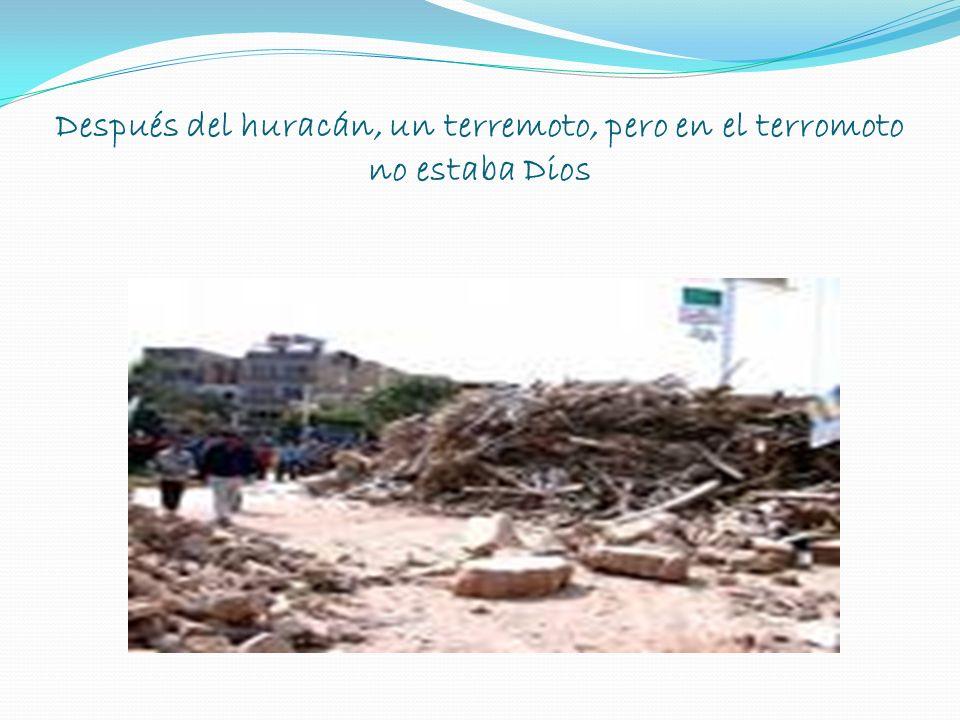 Después del huracán, un terremoto, pero en el terromoto no estaba Dios