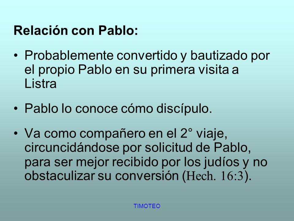 Relación con Pablo: Probablemente convertido y bautizado por el propio Pablo en su primera visita a Listra Pablo lo conoce cómo discípulo. Va como com