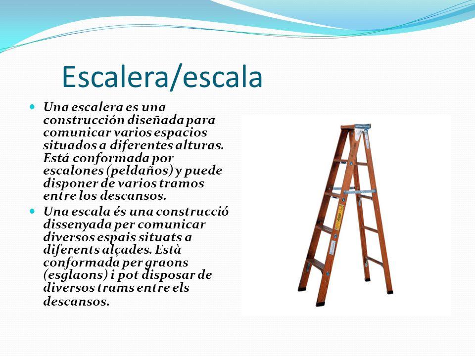 Escalera/escala Una escalera es una construcción diseñada para comunicar varios espacios situados a diferentes alturas. Está conformada por escalones