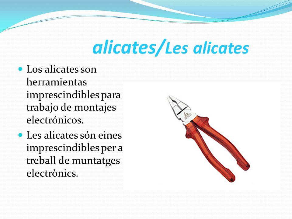 alicates/ Les alicates Los alicates son herramientas imprescindibles para el trabajo de montajes electrónicos. Les alicates són eines imprescindibles