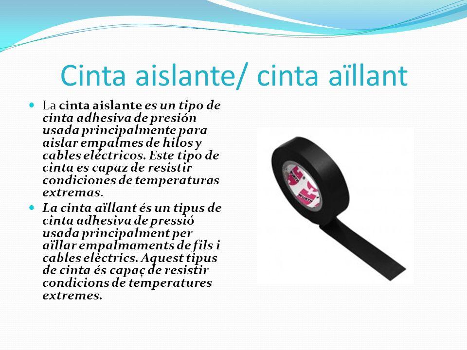 Cinta aislante/ cinta aïllant La cinta aislante es un tipo de cinta adhesiva de presión usada principalmente para aislar empalmes de hilos y cables el