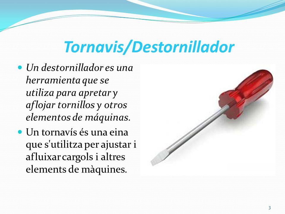 Tornavis/Destornillador Un destornillador es una herramienta que se utiliza para apretar y aflojar tornillos y otros elementos de máquinas. Un tornaví