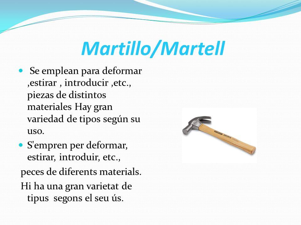 Martillo/Martell Se emplean para deformar,estirar, introducir,etc., piezas de distintos materiales Hay gran variedad de tipos según su uso. S'empren p